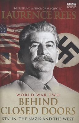 World War Two - Behind Closed Doors: Stalin, the Nazis and the West