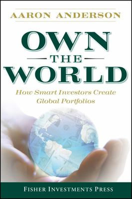 OWN THE WORLD HOW SMART INVESTORS CREATE GLOBAL PORTFOLIOS