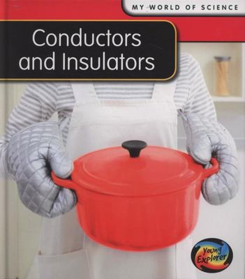 CONDUCTORS AND INSULATORS MY WORLD OF SCIENCE