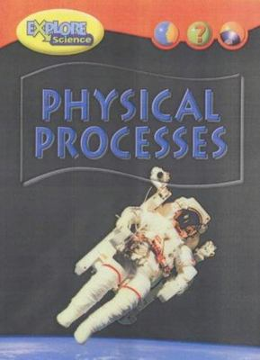 PHYSICAL PROCESSES EXPLORE SCIENCE
