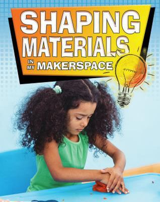 SHAPING MATERIALS:MAKERSPACE