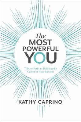 The Most Powerful You : 7 Brave Paths to Building the Career of Your Dreams