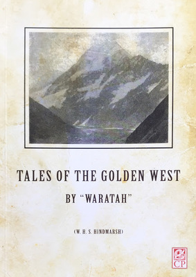 Tales of the Golden West:reminiscences from its settlement