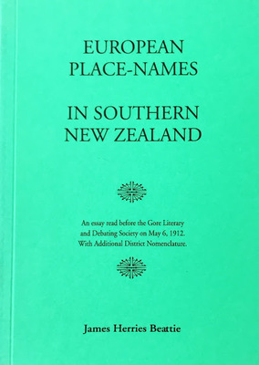 European Place-Names in Southern New Zealand - An Essay Read Before the Gore Literary and Debating Society on May 6, 1912, with Additional District Nomenclature