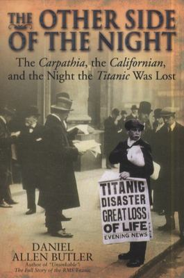 The Other Side of the Night - The Carpathia, the Californian and the Night the Titanic was Lost
