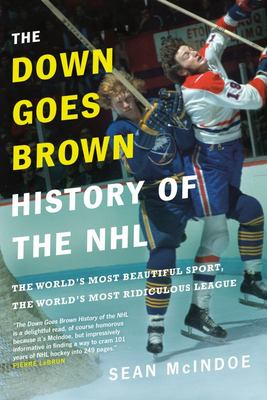 The down Goes Brown History of the NHL - The World's Most Beautiful Sport, the World's Most Ridiculous League