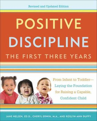 Positive Discipline: the First Three Years, Revised and Updated Edition - From Infant to Toddler--Laying the Foundation for Raising a Capable, Confident
