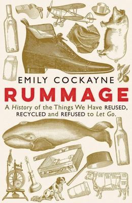 Rummage - A History of the Things We Have Reused, Recycled and Refused to Let Go