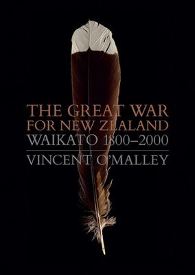 The Great War For New Zealand: Waikato 1800-2000