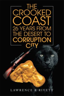 The Crooked Coast 26 Years from the Desert to Corruption City