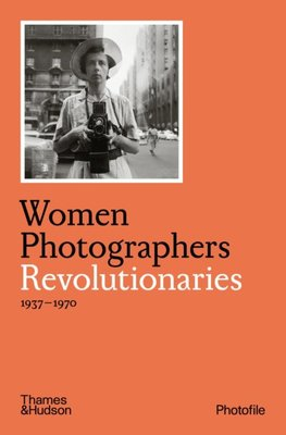 Women Photographers: Revolutionaries 1937-1970