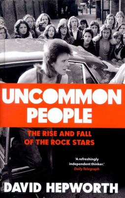 Uncommon People - The Rise and Fall of the Rock Stars