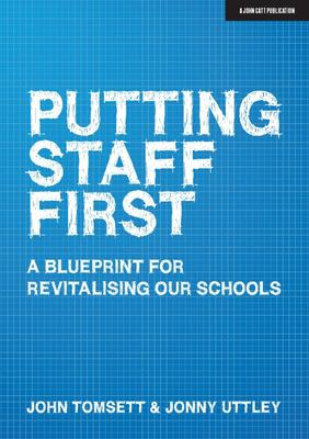 Putting Staff First - A Blueprint for Revitalising Our Schools