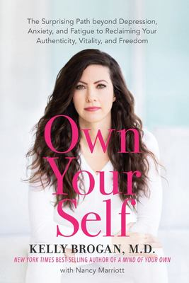Own Your Self: The Surprising Path beyond Diagnoses and Medications to Owning Your Body and Freeing Your Mind