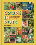 Crops in Pots: 50 Cool Containers Planted with Fruit, Vegetables and Herbs