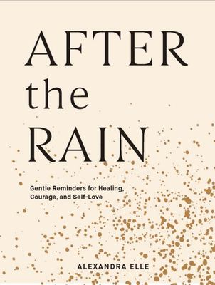 After the Rain - Gentle Reminders for Healing, Courage, and Self-Love