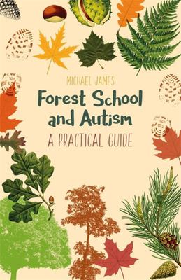 Forest School and Autism - A Practical Guide