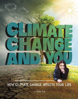 Climate Change and You - How Climate Change Affects Your Life