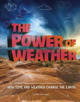 The Power of Weather - How Time and Weather Change the Earth