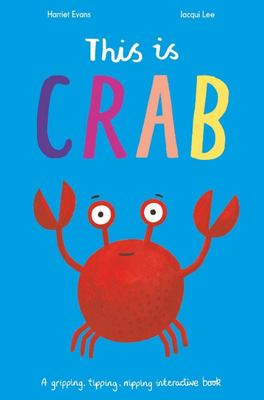 This Is Crab - A Gripping, Tipping, Nipping Interactive Book
