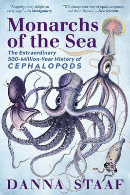 Monarchs of the Sea - The Extraordinary 500-Million-Year History of Cephalopods