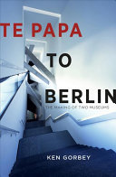 Te Papa to Berlin - The Making of Two Museums