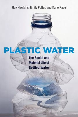 Plastic Water Social and Material Life of Bottled Water