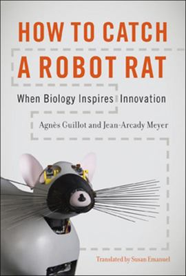HOW TO CATCH A ROBOT RAT WHEN BIOLOGY INSPIRES INNOVATION