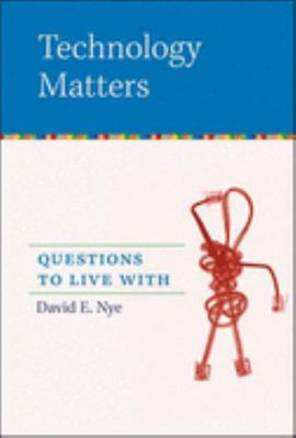 TECHNOLOGY MATTERS QUESTIONS TO LIVE WITH