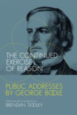 The Continued Exercise of Reason - Public Addresses by George Boole