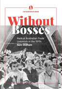 Without Bosses - Radical Australian Trade Unionism in The 1970s