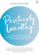 Positively Wealthy - A 33-Day Guide to Manifesting Sustainable Wealth and Abundance in All Areas of Your Life