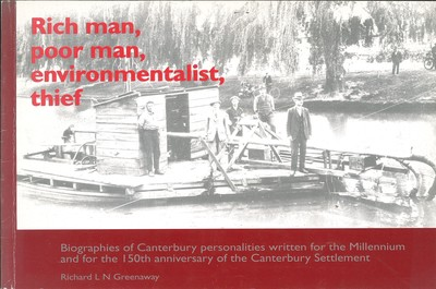 Rich Man, Poor Man, Environmentalist, Thief - Biographies of Canterbury Personalities Written for the Millennium and for the 150th Anniversary of the Canterbury Settlement