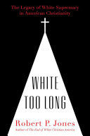White Too Long - The Legacy of White Supremacy in American Christianity
