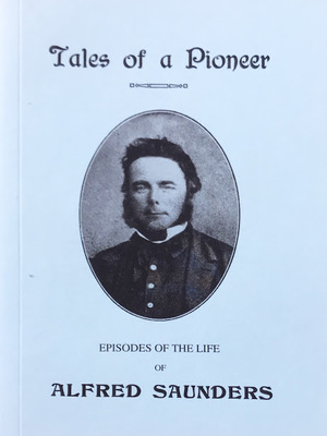 Tales of a Pioneer: Episodes of the Life of Alfred Saunders