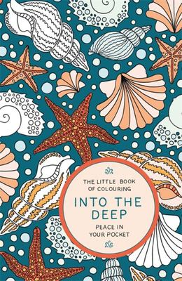 The Little Book of Colouring: Into the Deep: Peace in Your Pocket