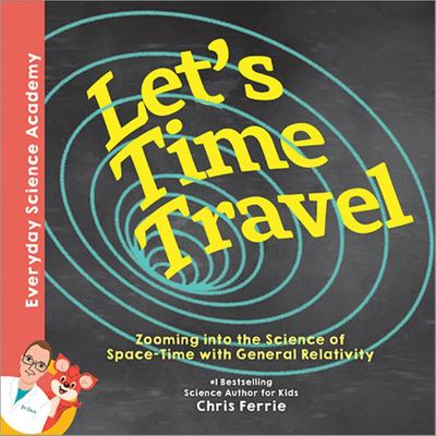 Let's Time Travel! - Zooming into the Science of Space-Time with General Relativity