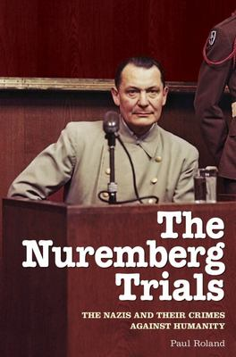 The Nuremberg Trials - The Nazis and Their Crimes Against Humanity