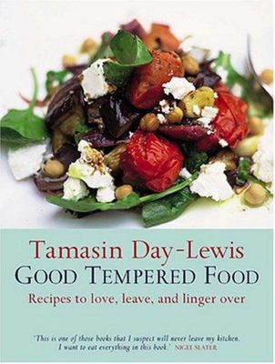 Good Tempered Food - Recipes to Love, Leave, and Linger Over