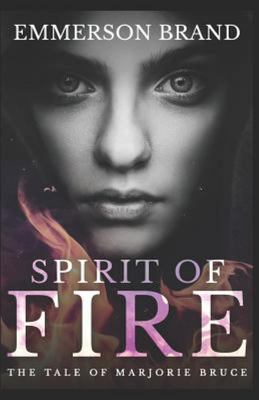 Spirit of Fire - The Tale of Marjorie Bruce