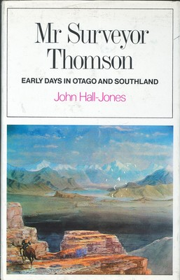 Mr. Surveyor Thomson - Early Days in Otago and Southland