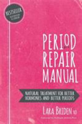 Period Repair Manual - Natural Treatment for Better Hormones and Better Periods