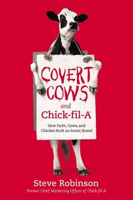 Covert Cows and Chick-Fil-a - How Faith, Cows, and Chicken Built an Iconic Brand
