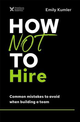 How Not to Hire - Common Mistakes to Avoid When Building a Team