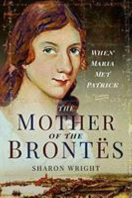 The Mother of the Brontës - When Maria Met Patrick