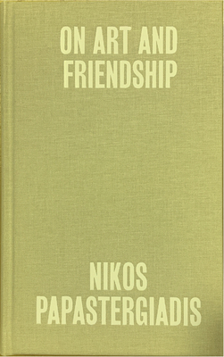 Nikos Papastergiadis: On Art and Friendship