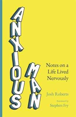 Anxious Man - Notes from a Life Lived Nervously
