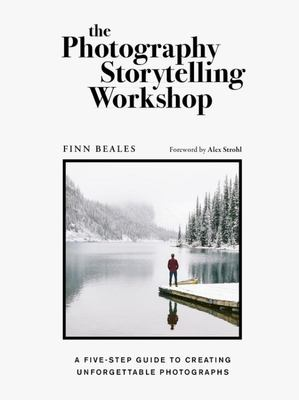 The Photography Storytelling Workshop - A Four-Step Guide to Creating Unforgettable Photographs