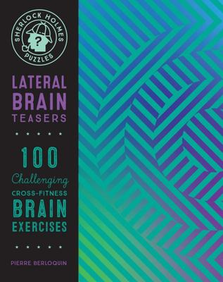 Sherlock Holmes Puzzles: Lateral Brain Teasers - Over 100 Challenging Cross-Fitness Brain Exercises