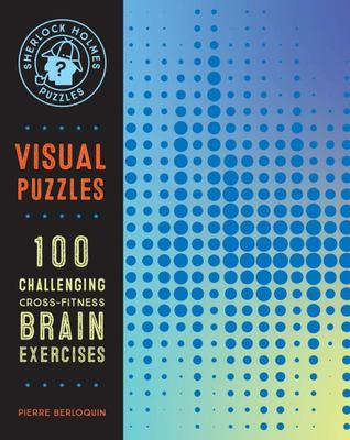 Sherlock Holmes Puzzles: Visual Puzzles - Over 100 Challenging Cross-Fitness Brain Exercises